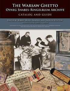 The Warsaw Ghetto Oyneg Shabes-Ringelblum Archive Catalog and Guide