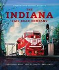 Indiana Rail Road Company - Revised & Expanded Edition