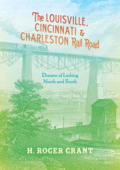 The Louisville Cincinnati & Charleston Rail Road