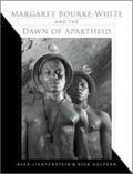Margaret Bourke-White and the Dawn of the Apartheid