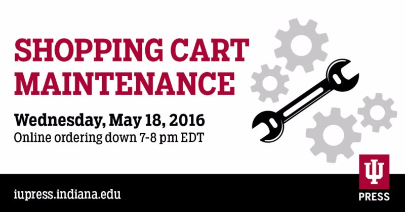 IU Press shopping cart down for maintenance May 18, 2016, from 7-8 p.m. EDT