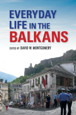 978-0-253-02617-0 CL Montgomery_EVERYDAY LIFE IN THE BALKANS_cvr copy